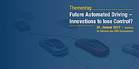 CAR-Symposium Thementag: Future Automated Driving – Innovations to lose Control?